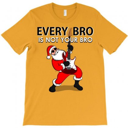 Every Bro Is Not Your Bro Father Christmas T-shirt Designed By Cogentprint