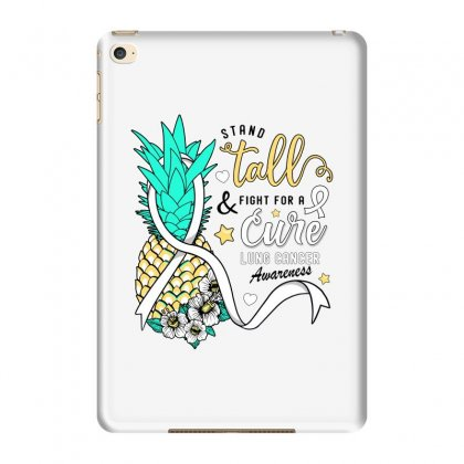 Stand Tall And Fight For A Cure Lung Cancer Awareness Ipad Mini 4 Case Designed By Honeysuckle