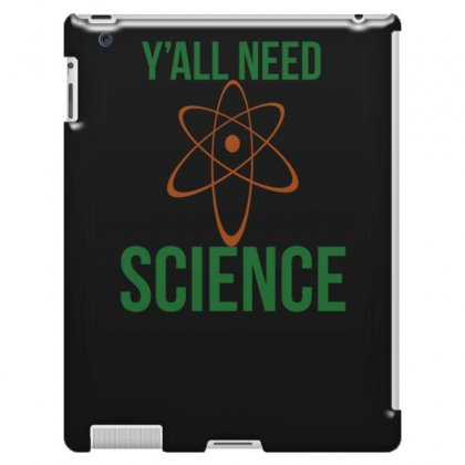 Y'all Need Science Funny Ipad 3 And 4 Case Designed By Erryshop
