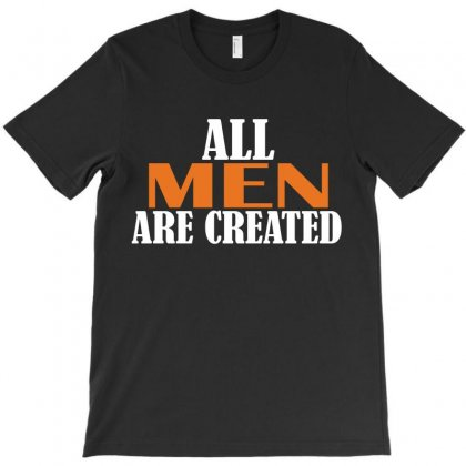 All Men Are Created T-shirt Designed By Mdk Art