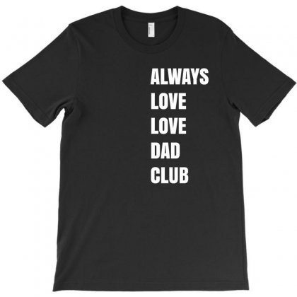 Always Love Love Dad Club T-shirt Designed By Mdk Art