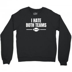 funny i hate both teams football t shirt Crewneck Sweatshirt | Artistshot