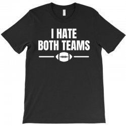 funny i hate both teams football t shirt T-Shirt | Artistshot