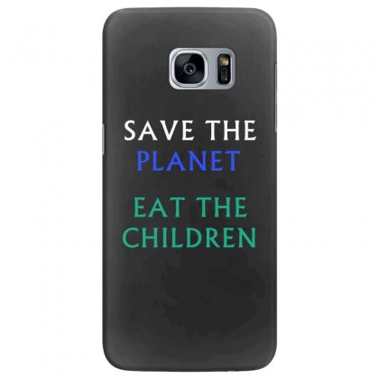 Save The Planet Eat The Babies T-shirt Samsung Galaxy S7 Edge Case Designed By Linafashion95