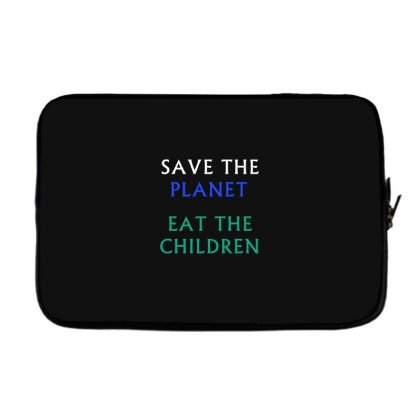 Save The Planet Eat The Babies T-shirt Laptop Sleeve Designed By Linafashion95