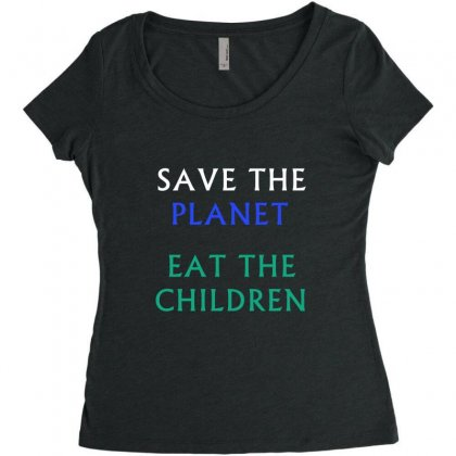 Save The Planet Eat The Babies T-shirt Women's Triblend Scoop T-shirt Designed By Linafashion95