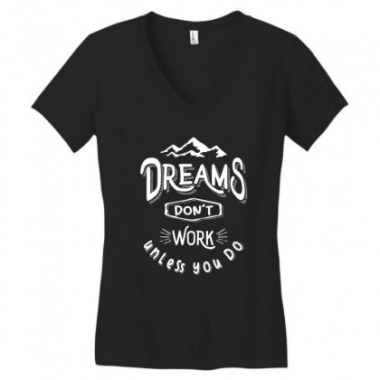 Dreams Don't Work Unless You Do - Adventure Gifts Women's V-neck T-shirt Designed By Cidolopez