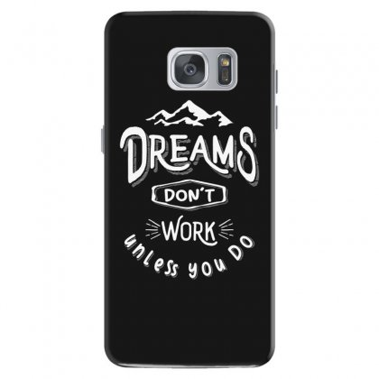 Dreams Don't Work Unless You Do - Adventure Gifts Samsung Galaxy S7 Case Designed By Cidolopez