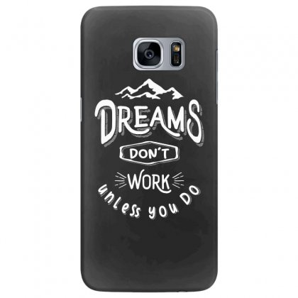 Dreams Don't Work Unless You Do - Adventure Gifts Samsung Galaxy S7 Edge Case Designed By Cidolopez