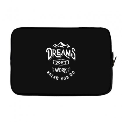 Dreams Don't Work Unless You Do - Adventure Gifts Laptop Sleeve Designed By Cidolopez