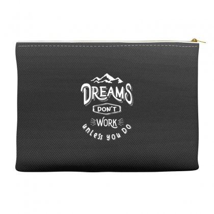 Dreams Don't Work Unless You Do - Adventure Gifts Accessory Pouches Designed By Cidolopez