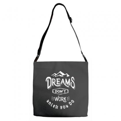 Dreams Don't Work Unless You Do - Adventure Gifts Adjustable Strap Totes Designed By Cidolopez