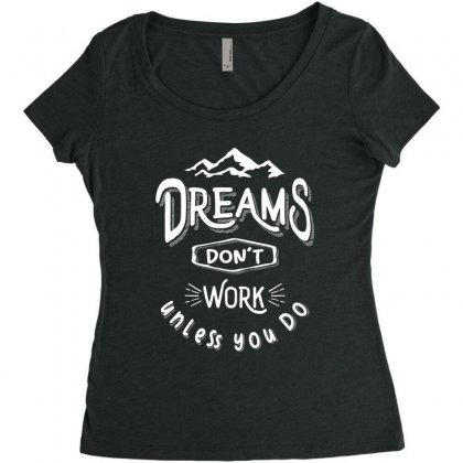 Dreams Don't Work Unless You Do - Adventure Gifts Women's Triblend Scoop T-shirt Designed By Cidolopez