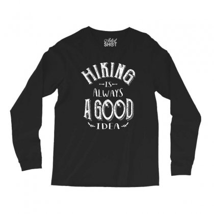 Hiking Is Always A Good Idea Outdoor Camping Adventure Gift Long Sleeve Shirts Designed By Cidolopez