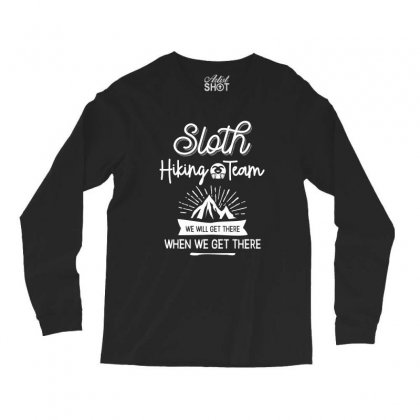 Sloth Hiking Team We Will Get There When We Get There Long Sleeve Shirts Designed By Cidolopez