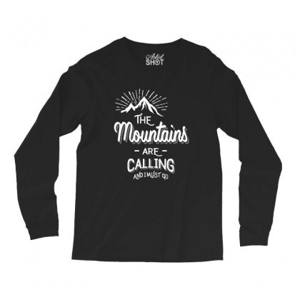 The Mountains Are Calling And I Must Go Long Sleeve Shirts Designed By Cidolopez