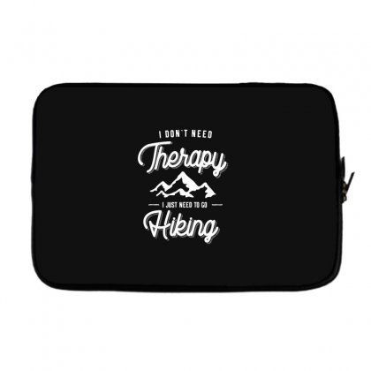 I Don't Need Therapy I Just Need To Go Hiking Gift Laptop Sleeve Designed By Cidolopez