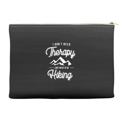 I Don't Need Therapy I Just Need To Go Hiking Gift Accessory Pouches Designed By Cidolopez