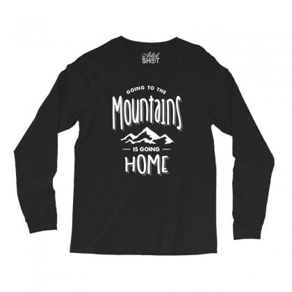 Going To The Mountains Is Going Home - Adventure Gifts Long Sleeve Shirts Designed By Cidolopez