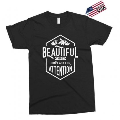 Beautiful Things Don't Ask For Attention Exclusive T-shirt Designed By Cidolopez