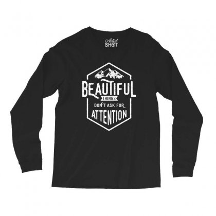 Beautiful Things Don't Ask For Attention Long Sleeve Shirts Designed By Cidolopez