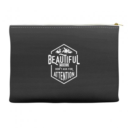 Beautiful Things Don't Ask For Attention Accessory Pouches Designed By Cidolopez