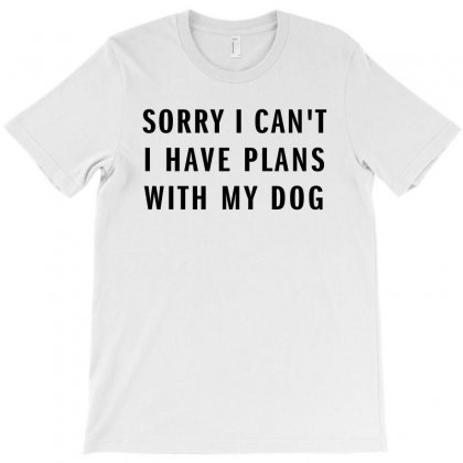 Sorry I Can't I Have Plans With My Dog T-shirt Designed By Akhtar21