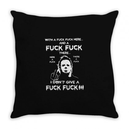Halloween Michael Myers With A Fuck Fuck Here And A Fuck Fuck There Throw Pillow Designed By Fun Tees