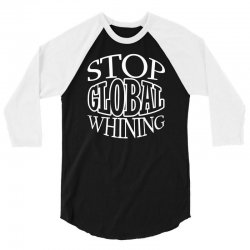 funny t shirt stop global whining political tee 3/4 Sleeve Shirt | Artistshot