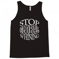 funny t shirt stop global whining political tee Tank Top | Artistshot