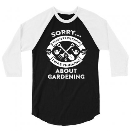 Sorry, I Wasn't Listening I Was Thinking About Gardening 3/4 Sleeve Shirt Designed By Hung