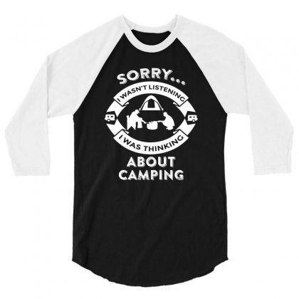 Campingsorry, I Wasn't Listening I Was Thinking About Camping 3/4 Sleeve Shirt Designed By Hung