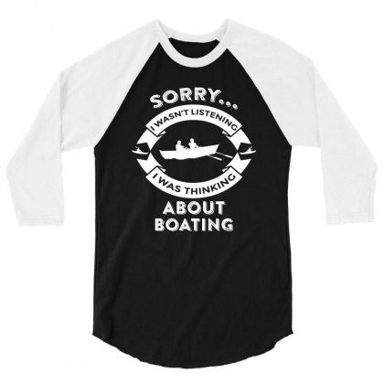 Campingsorry, I Wasn't Listening I Was Thinking About Boating 3/4 Sleeve Shirt Designed By Hung