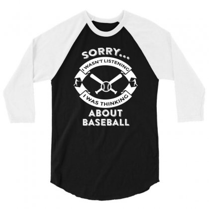 Campingsorry, I Wasn't Listening I Was Thinking About Baseball 3/4 Sleeve Shirt Designed By Hung
