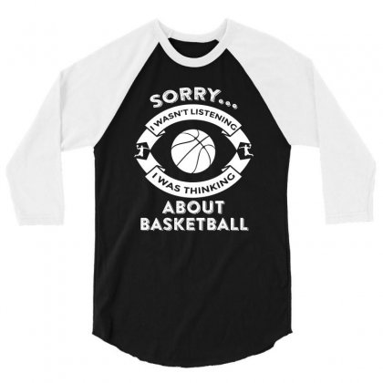 Campingsorry, I Wasn't Listening I Was Thinking About Basketball 3/4 Sleeve Shirt Designed By Hung