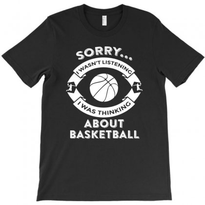 Campingsorry, I Wasn't Listening I Was Thinking About Basketball T-shirt Designed By Hung