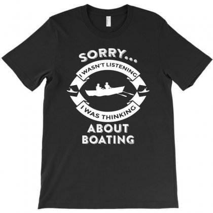 Campingsorry, I Wasn't Listening I Was Thinking About Boating T-shirt Designed By Hung