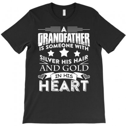 A Grandfather Is Someone With Silver His Hair And Gold In His Heart T-shirt Designed By Hung