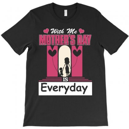 With Me Mother Day Is Everyday T-shirt Designed By Hung