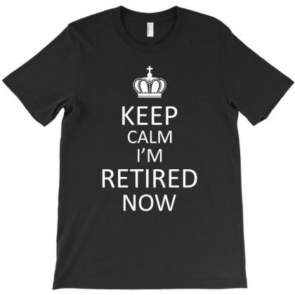 Kepp Calm I'm Retired Now T-shirt Designed By Hung