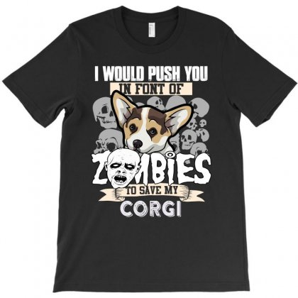 I Would Push You In Font Of Zombies To Save My Golden Corgi T-shirt Designed By Hung