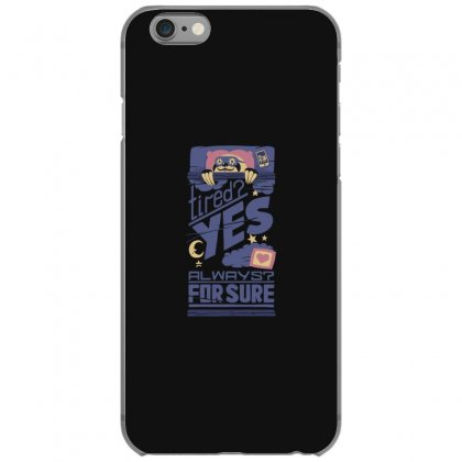 Tired Yes Always For Sure Iphone 6/6s Case Designed By Andr1