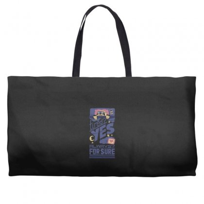 Tired Yes Always For Sure Weekender Totes Designed By Andr1