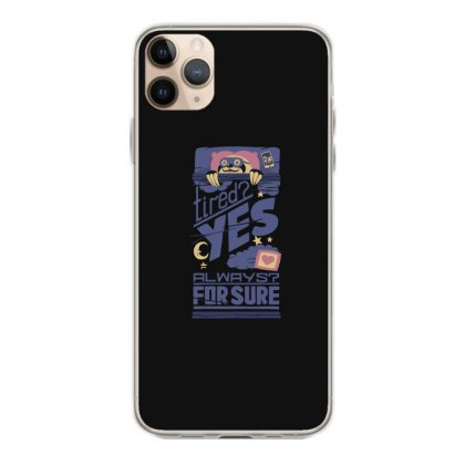 Tired Yes Always For Sure Iphone 11 Pro Max Case Designed By Andr1