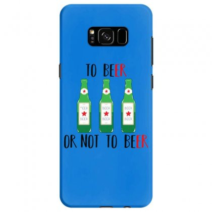To Beer Ot Not To Beer Samsung Galaxy S8 Case Designed By Andr1
