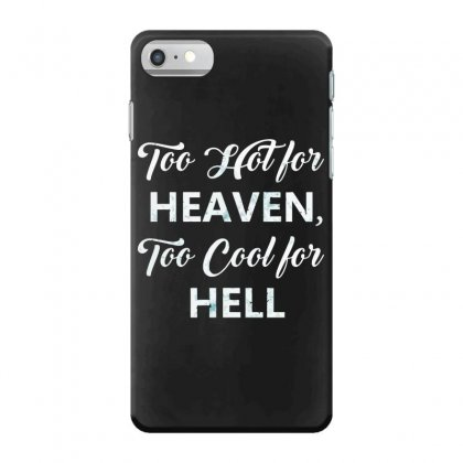 Too Hot For Heaven, Too Cool For Hell Iphone 7 Case Designed By Andr1