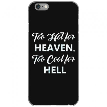 Too Hot For Heaven, Too Cool For Hell Iphone 6/6s Case Designed By Andr1