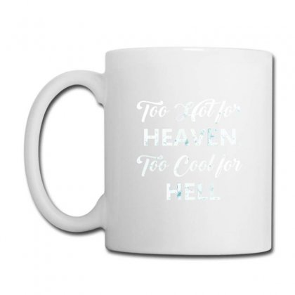 Too Hot For Heaven, Too Cool For Hell Coffee Mug Designed By Andr1