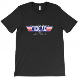 you can be my wingman anytime T-Shirt | Artistshot