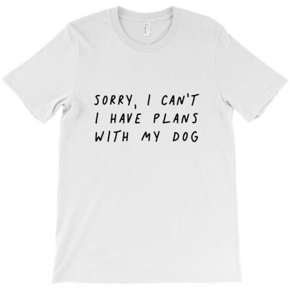 Sorry I Can't I Have Plans With My Dog T-shirt Designed By Teeshop